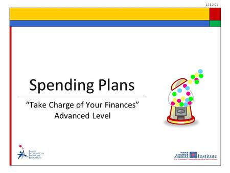 "1.15.2.G1 ""Take Charge of Your Finances"" Advanced Level Spending Plans."
