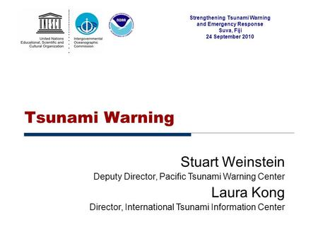 Strengthening Tsunami Warning and Emergency Response Suva, Fiji 24 September 2010 Tsunami Warning Stuart Weinstein Deputy Director, Pacific Tsunami Warning.