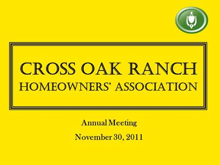 Cross Oak Ranch Homeowners' Association Annual Meeting November 30, 2011.