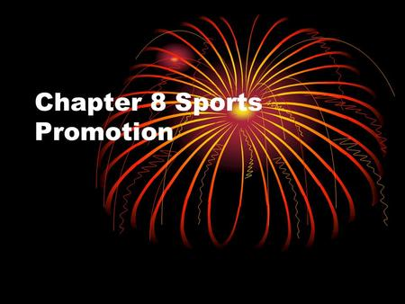 Chapter 8 Sports Promotion. Objectives Define event marketing. Explain promotion and the promotional mix in sports marketing. Identify the roles of advertising.