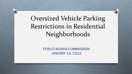 Oversized Vehicle Parking Restrictions in Residential Neighborhoods PUBLIC WORKS COMMISSION JANUARY 18, 2012.