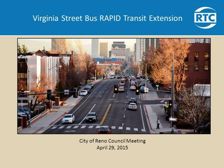 Virginia Street Bus RAPID Transit Extension City of Reno Council Meeting April 29, 2015.