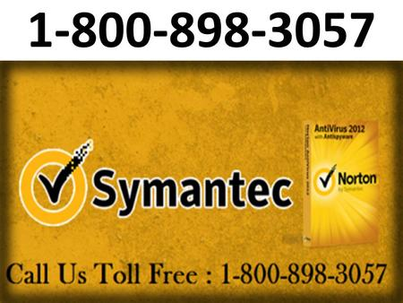 1-800-898-3057 If You Want Norton Antivirus Online Help then you contact customer service on this toll free phone number 1-800-898-3057. Call any time.