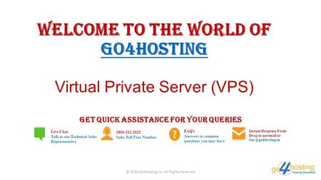 Welcome to the world of Go4hosting Virtual Private Server (VPS) Go4hosting GET QUICK ASSISTANCE FOR YOUR QUERIES Live Chat Talk to our Technical Sales.
