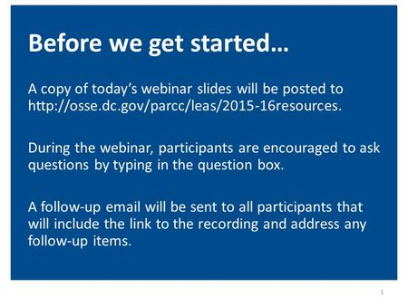 Before we get started… A copy of today's webinar slides will be posted to  During the webinar, participants.