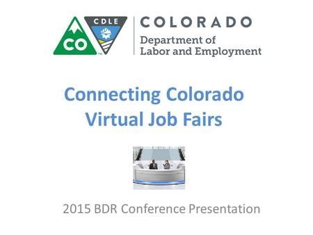 Connecting Colorado Virtual Job Fairs 2015 BDR Conference Presentation.