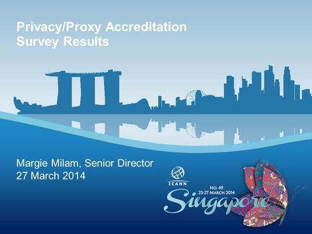 Margie Milam, Senior Director 27 March 2014 Privacy/Proxy Accreditation Survey Results.