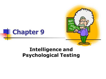 Chapter 9 Intelligence and Psychological Testing.