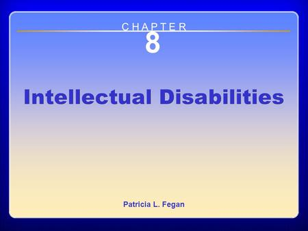 Chapter 8 Intellectual Disabilities 8 Intellectual Disabilities Patricia L. Fegan C H A P T E R.