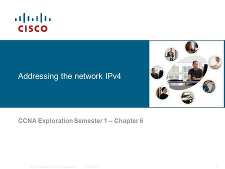 © 2006 Cisco Systems, Inc. All rights reserved.Cisco Public 1 Addressing the network IPv4 CCNA Exploration Semester 1 – Chapter 6.