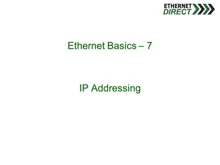 Ethernet Basics – 7 IP Addressing. Introducing IP Addressing  IP address (TCP/IP address)  Not unique (but should be), user assigned  Layer 3  4 byte.