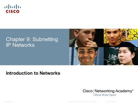 © 2008 Cisco Systems, Inc. All rights reserved.Cisco ConfidentialPresentation_ID 1 Chapter 9: Subnetting IP Networks Introduction to Networks.