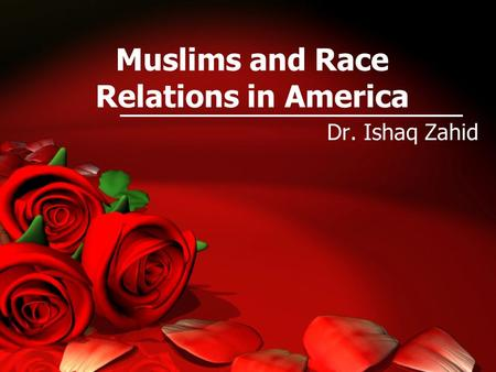 Muslims and Race Relations in America Dr. Ishaq Zahid.