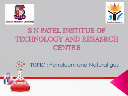 Topic :-Petroleum and Natural gas NamePEN Panchal Abhi140490105001 Singh Ayush140490105004 Mahant Shreyans140490105021 Patel Rasmin140490105039 Talaviya.