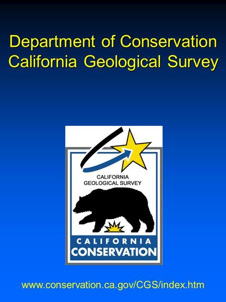 Department of Conservation California Geological Survey www.conservation.ca.gov/CGS/index.htm.