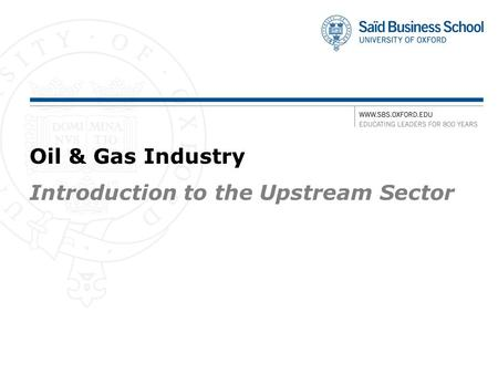 Oil & Gas Industry Introduction to the Upstream Sector.