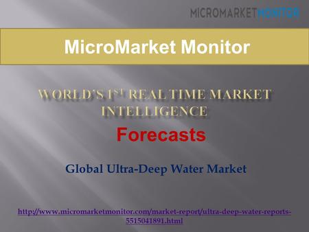 5515041891.html Global Ultra-Deep Water Market MicroMarket Monitor Forecasts.