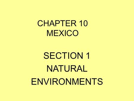 CHAPTER 10 MEXICO SECTION 1 NATURAL ENVIRONMENTS.