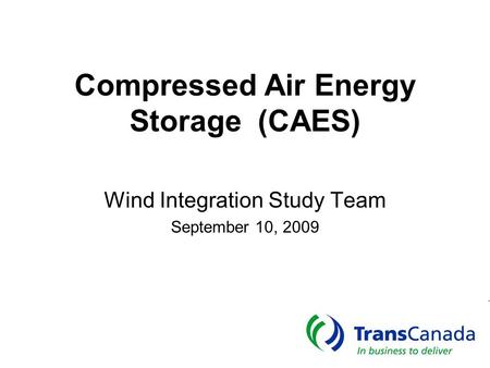 Compressed Air Energy Storage (CAES) Wind Integration Study Team September 10, 2009.