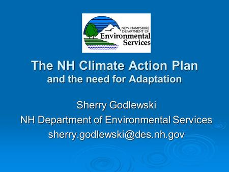 The NH Climate Action Plan and the need for Adaptation Sherry Godlewski NH Department of Environmental Services