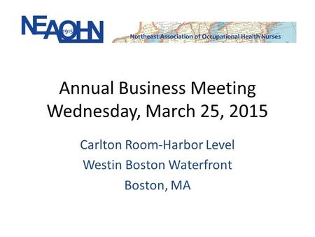 Annual Business Meeting Wednesday, March 25, 2015 Carlton Room-Harbor Level Westin Boston Waterfront Boston, MA.