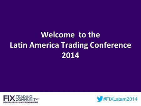#FIXLatam2014 Welcome to the Latin America Trading Conference 2014.