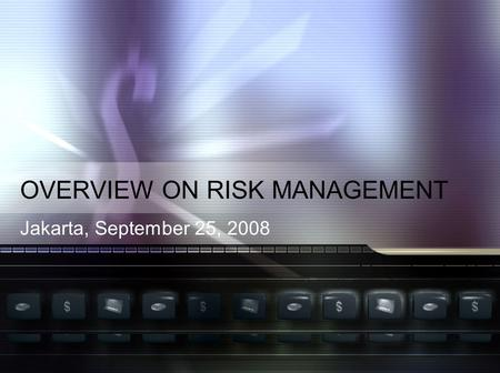 OVERVIEW ON RISK MANAGEMENT Jakarta, September 25, 2008.