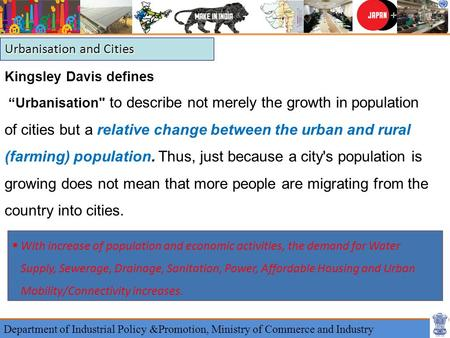 "Kingsley Davis defines ""Urbanisation to describe not merely the growth in population of cities but a relative change between the urban and rural (farming)"