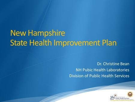 NH Department of Health & Human Services New Hampshire State Health Improvement Plan Dr. Christine Bean NH Pubic Health Laboratories Division of Public.