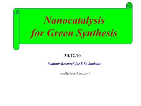 30.12.10 Nanocatalysis for Green Synthesis Seminar Research for B.Sc Students.