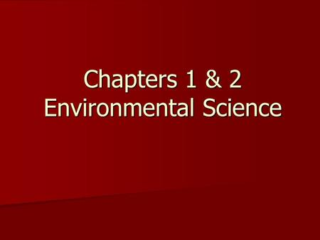 "Chapters 1 & 2 Environmental Science. What is Environmental Science? ""Environment"" ""Environment"" –Plants –Animals –Climate –Earth Definition Definition."