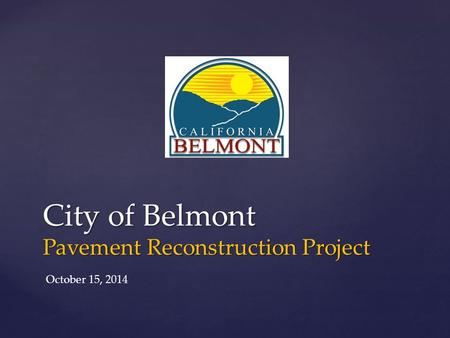 City of Belmont Pavement Reconstruction Project October 15, 2014.