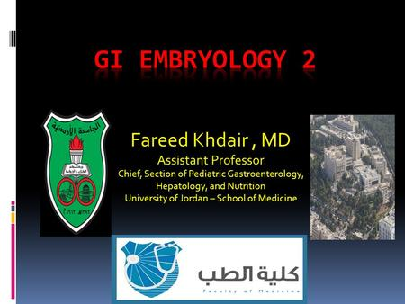 Fareed Khdair, MD Assistant Professor Chief, Section of Pediatric Gastroenterology, Hepatology, and Nutrition University of Jordan – School of Medicine.