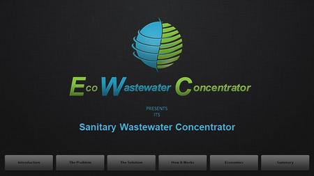 PRESENTSITS Sanitary Wastewater Concentrator. A Shortcut to Reusable Clean Water From Sanitary Wastewater!