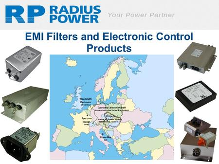 EMI Filters and Electronic Control Products. © 2013 Radius Power, 22895 East Park Drive, Yorba Linda, CA 92887 Brief Introduction To Radius Power Radius.