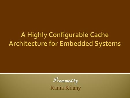 Presented by Rania Kilany.  Energy consumption  Energy consumption is a major concern in many embedded computing systems.  Cache Memories 50%  Cache.