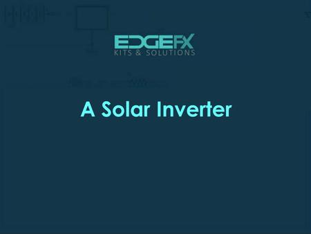 A Solar Inverter.  Introduction A Solar Inverter  The main aim of this project is to use solar energy for household loads using.