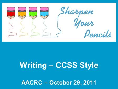 Writing – CCSS Style AACRC – October 29, 2011. Prior Knowledge 1.I don't know anything about the ELA CCSS 2.I have some familiarity with the ELA CCSS.