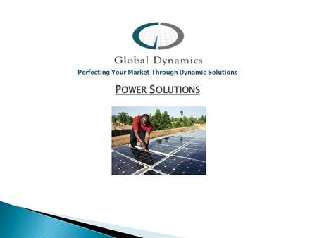 P OWER S OLUTIONS Perfecting Your Market Through Dynamic Solutions.