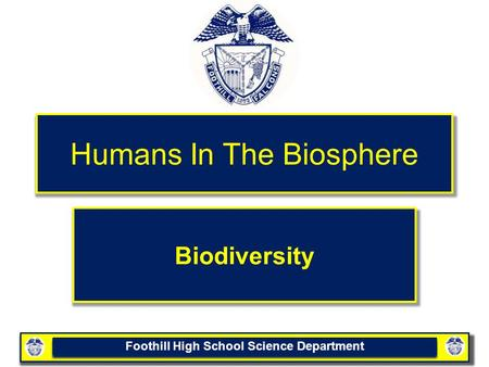 Foothill High School Science Department Humans In The Biosphere Biodiversity.