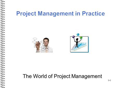 1-1 The World of Project Management. 1-2 Projects and their characteristics. Project life cycle. Selection methods. Exercise. Homework: 21, 22, 25, 26.