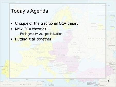 1 Today's Agenda  Critique of the traditional OCA theory  New OCA theories -Endogeneity vs. specialization  Putting it all together…