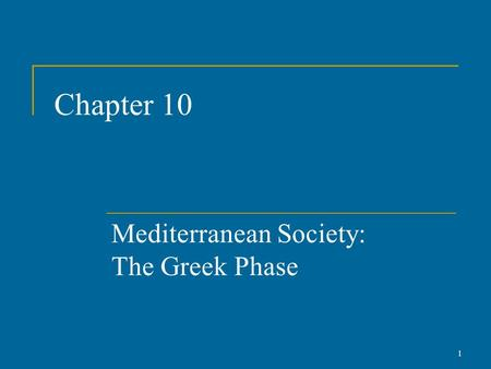 Chapter 10 Mediterranean Society: The Greek Phase 1.