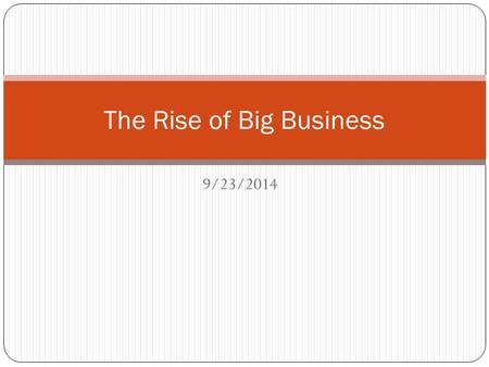 9/23/2014 The Rise of Big Business. From Small Businesses to Corporations Until the mid-nineteenth century, most businesses were local and run by one.