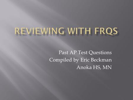 Past AP Test Questions Compiled by Eric Beckman Anoka HS, MN.