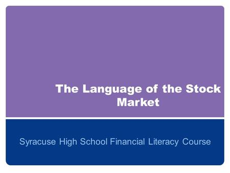 The Language of the Stock Market Syracuse High School Financial Literacy Course.