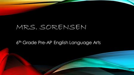 MRS. SORENSEN 6 th Grade Pre-AP English Language Arts.
