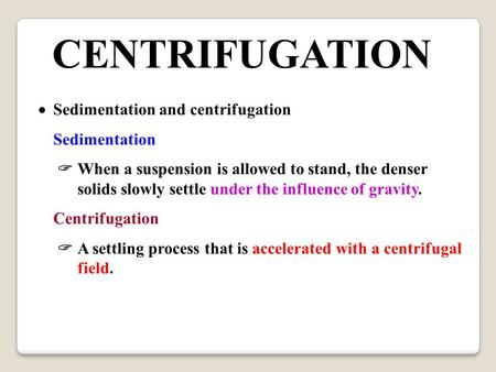 CENTRIFUGATION  Sedimentation and centrifugation Sedimentation