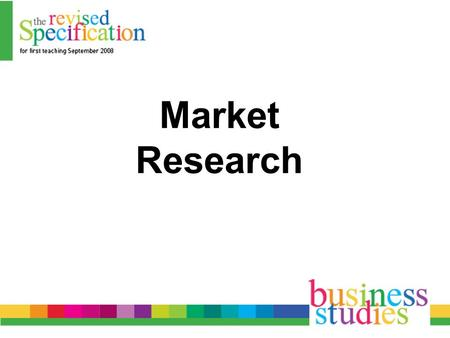 Market Research. Market Research Types: Primary Secondary –Internal and External Quantitative –Group and In-depth Qualitative –Random sampling, Quota.