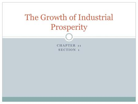 CHAPTER 11 SECTION 1 The Growth of Industrial Prosperity.